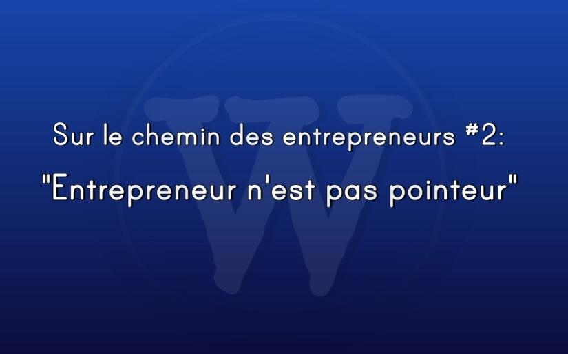 «Entrepreneur n'est pas pointeur»